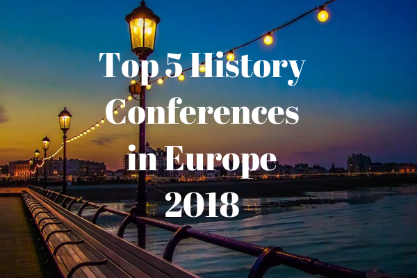 Top 5 History Conferences in Europe 2018