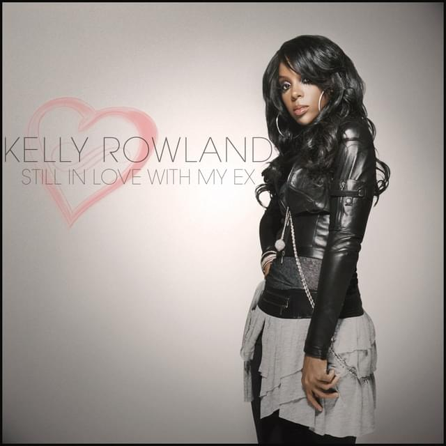 Kelly rowland still in love with my ex song