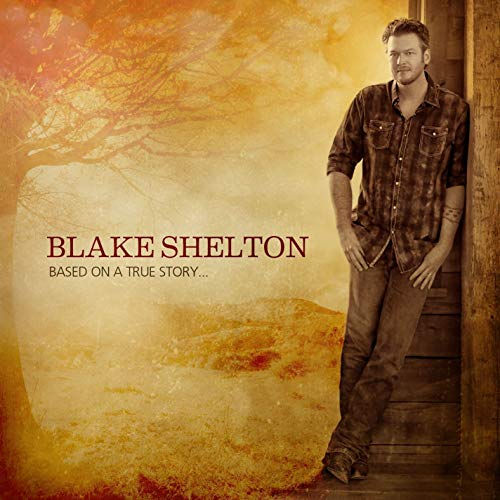 Blake shelton based on a true story mp3 download