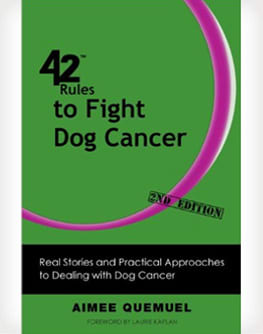 42 Rules to Fight Dog Cancer by Aimee Quemuel