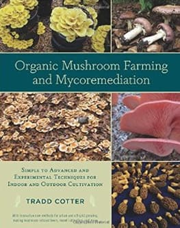 Organic Mushroom Farming and Mycoremediation by Tradd Cotter