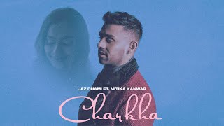 Latest Punjabi Video Charkha - Jaz Dhami - Mitika Kanwar Download