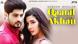 Latest Punjabi Video Qaatal Akhan - Gurnam Bhullar Download