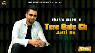 Tere Gate Ch Jatti Ne – Sharry Maan
