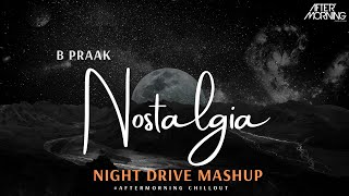 Nostalgia Night Drive Mashup – B Praak – Aftermorning Chillout Mix