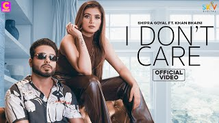 I Dont Care – Shipra Goyal Ft Khan Bhaini