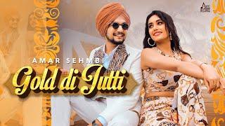 Gold Di Jutti – Amar Sehmbi Ft Charvi Dutta