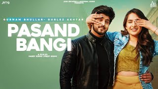Latest Punjabi Video Pasand Bangi - Gurnam Bhullar - Gurlez Akhtar Download