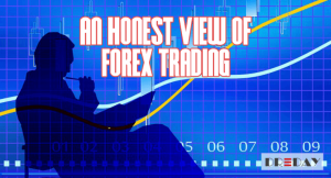 An Honest View of Forex Trading