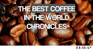 The Best Coffee in The World Chronicles