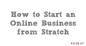How to Start an Online Business from Stratch