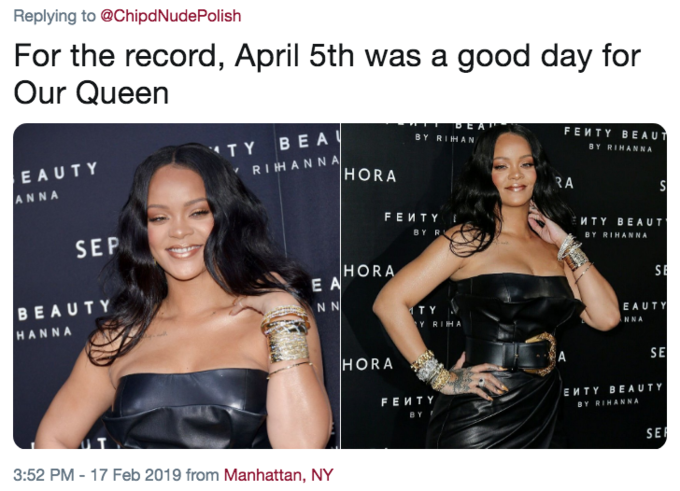Replying to @ChipdNudePolish For the record, April 5th was a good day for Our Queen FEMTY BEAUT BY RIHANNA BY RIHAN TY BEA EAUTY ANNA RIHANNA R A SEP BY R BY RIHANNA HORA E A BEAUTY HANNA T Y Y RIHA EAUTY NNA HORA SE ЕИTY BEAUTY FEWTY BY RIHANNA B Y SE 3:52 PM - 17 Feb 2019 from Manhattan, NY Dress Shoulder