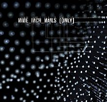 Nine inch nails only