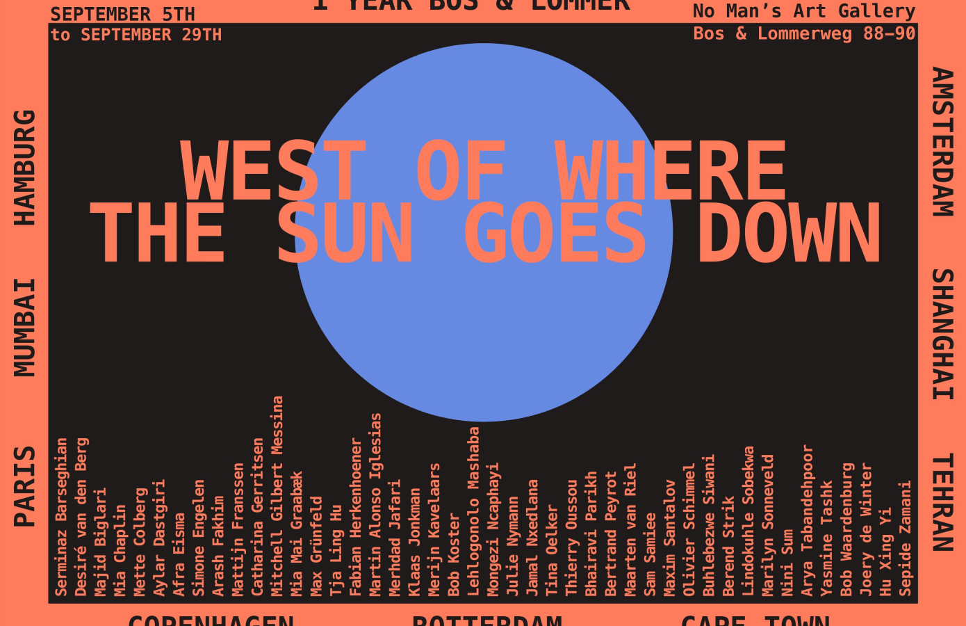 west of where the sun goes down, Desiré van den Berg, Majid Biglari, Mia Chaplin, Afra Eisma, Arash Fakhim, Fabian Herkenhoener, Jamal Nxedlana, Bertrand Peyrot, Sam Samiee, Buhlebezwe Siwani, Lindokuhle Sobekwa, Marilyn Sonneveld,