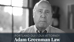 Portland DUI Attorney Adam Greenman Law
