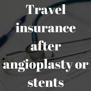 travel insurance after angioplasty or stents