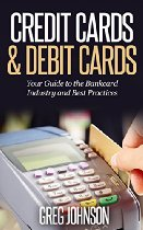 Credit Cards & Debit Cards - Your Guide to the Bankcard Industry And Best Practices By Greg Johnson Kindle Review