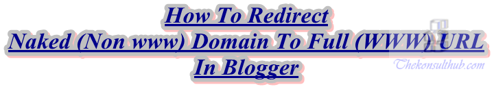 How To Redirect Naked (Non www) Domain To Full (WWW) URL In Blogger