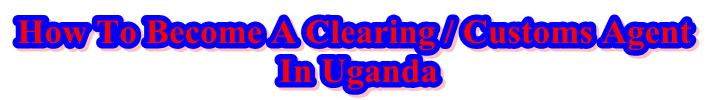 How to become a clearing agent in Uganda