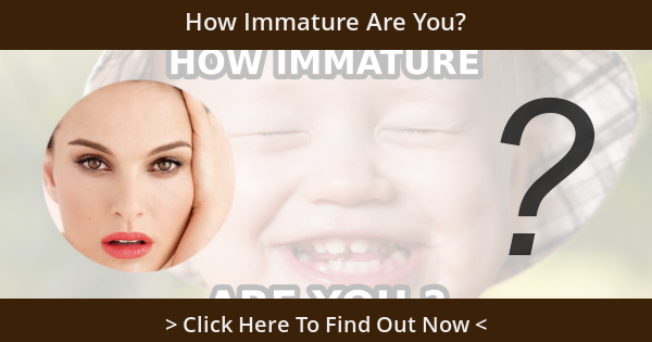 How Immature Are You?