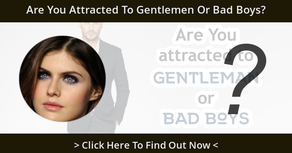 Are You Attracted To Gentlemen Or Bad Boys?