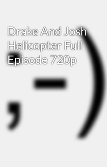 Drake and josh helicopter full episode