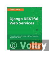 Django RESTful Web Services: The easiest way to build Python RESTful APIs and web services with Django