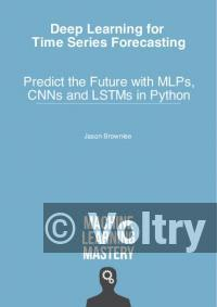 Deep Learning for Time Series Forecasting - Predict the Future with MLPs, CNNs and LSTMs in Python