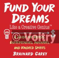 Fund Your Dreams Like A Creative Genius; A Guide For Artists, Entrepreneurs, Inventors, And Kindred Spirits