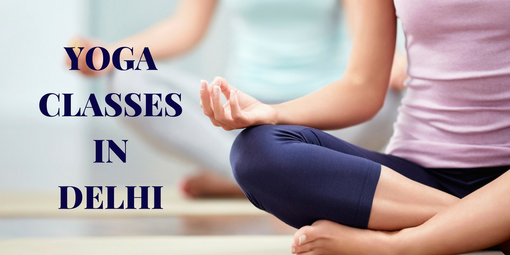 Top 4 Yoga Classes in Delhi