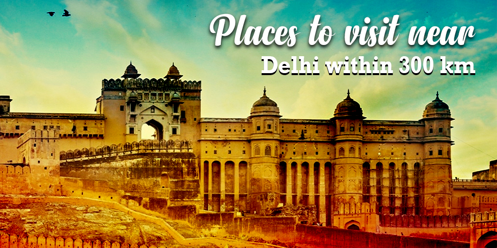 Places to Visit Near Delhi within 300 Kms