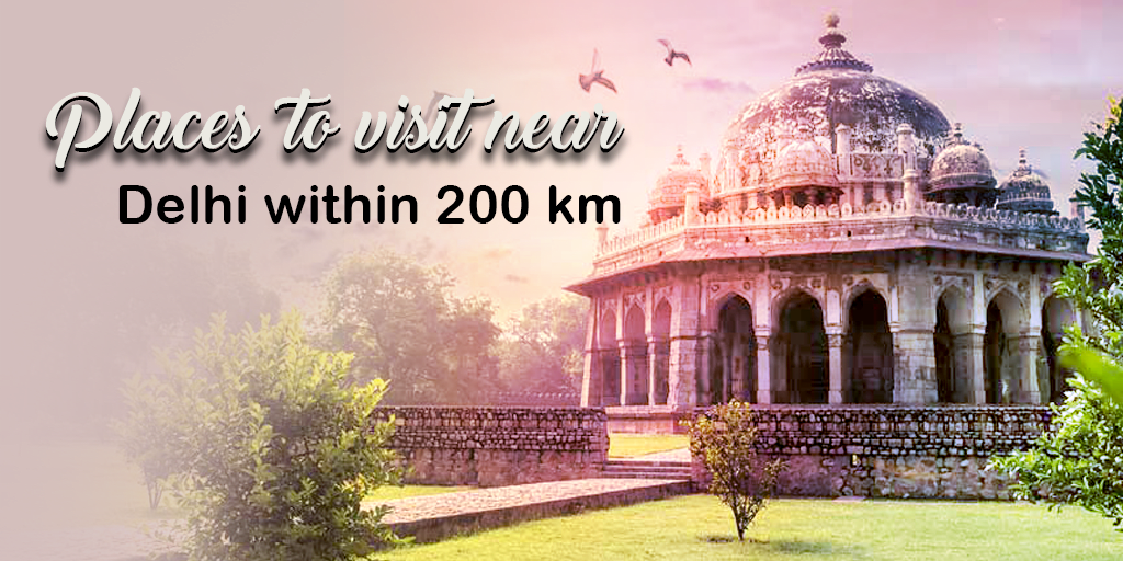 Places To Visit near Delhi within 200 kms