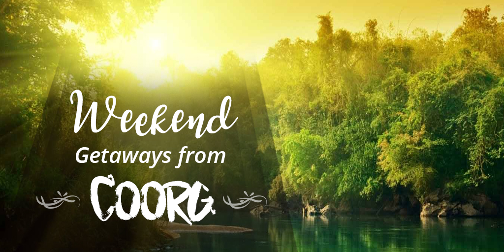 Best Weekend Getaways from Coorg
