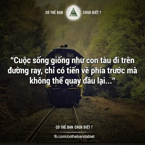 Cuộc sống giống như con tàu đi trên đường ray, chỉ có tiến về phía trước mà không thể quay đầu...
