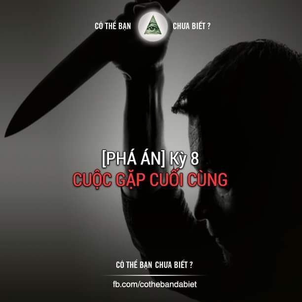 [PHÁ ÁN] Kỳ 9: CUỘC GẶP CUỐI CÙNG (Cách phá án: Suy luận logic)  Đại Cường Dương là một doanh...
