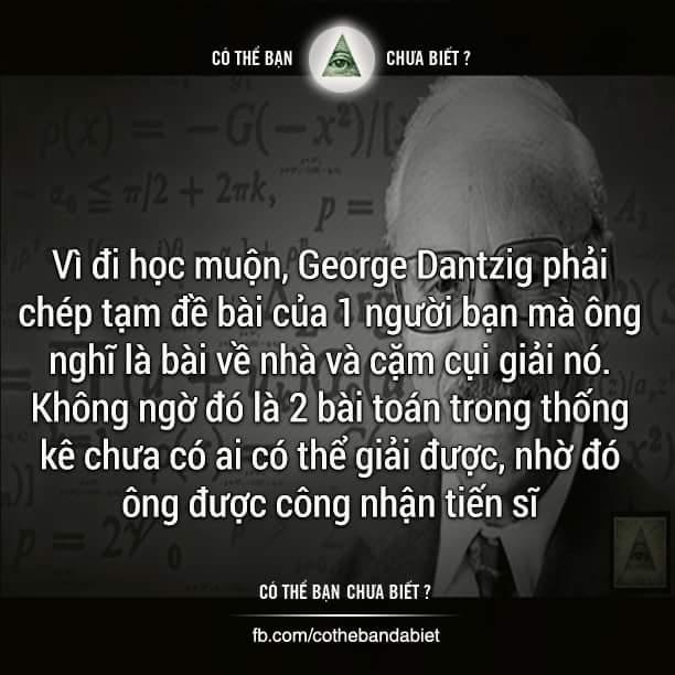 Quay cóp mà ra thiên tài đó nha :v ---------- George Dantzig sinh ngày 8/11/1914 - mất...