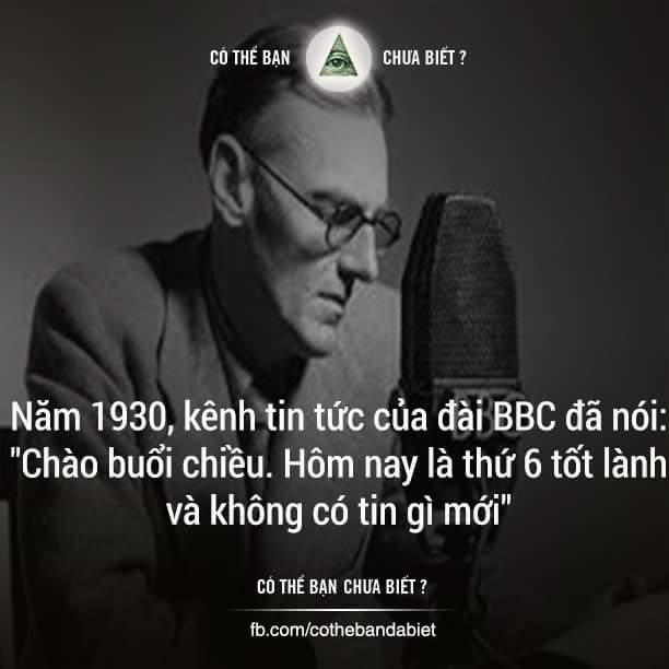 Năm 1930, kênh tin tức của đài BBC đã nói: Chào buổi chiều. Hôm nay là thứ 6 tốt lành và...