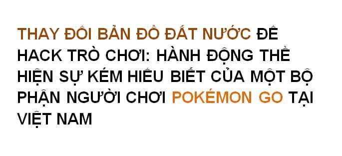 [TÂM THƯ gửi người chơi Pokémon GO của Cộng đồng Google Map Maker Việt Nam]  Xin chào toàn thể...
