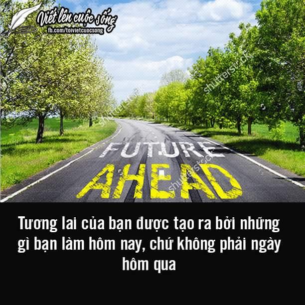 Hãy làm thật tốt mọi việc của hôm nay vì tương lai nhé.