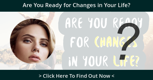 Are You Ready for Changes in Your Life?