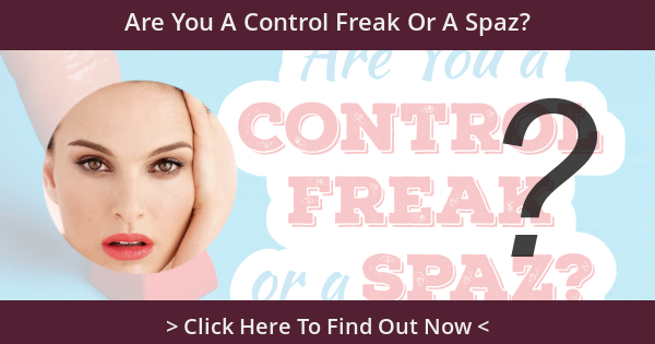 Are You A Control Freak Or A Spaz?