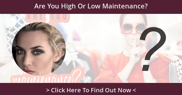 Are You High Or Low Maintenance?