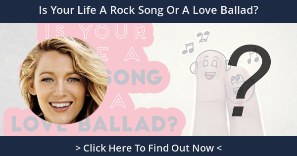 Is Your Life A Rock Song Or A Love Ballad?