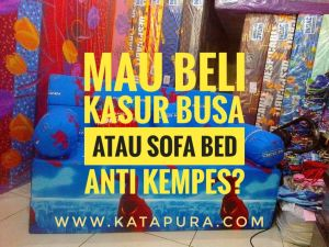 Tips memilih kasur busa dan sofa bed anti kempes