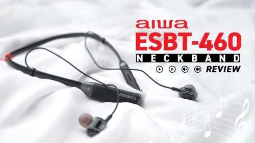 Aiwa ESBT-460 Neckband Earphones Review: best under ₹3,000?