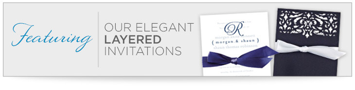 Featuring our elegant layered invitations.