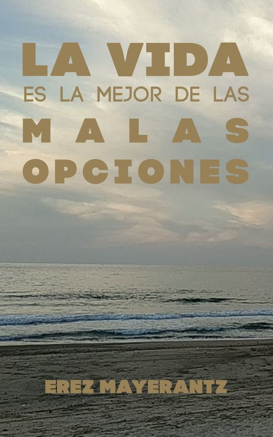 Life is the best of the bad lot - In Spanish (La vida es la mejor de las malas opciones)