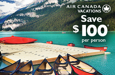 Save $100* per person with Air Canada Vacations within Canada!
