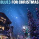 Cover Blues For Christmas (Pas disponible sur DC - disponible uniquement via les plateformes numériques seulement/Not available on CD - available through digital platforms only) https://bit.ly/36395kQ