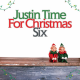 Cover Justin Time For Christmas Six (Pas disponible sur Disque Compact - disponible uniquement via les Plateformes numériques seulement/Not available on CD - available through digital plateformes only)